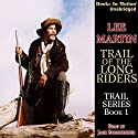 Trail of the Long Riders: Trail Series, Book 1 (       UNABRIDGED) by Lee Martin Narrated by Jack Sondericker