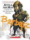 Attila the Hun: Leader of the Barbarian Hordes (Wicked History)