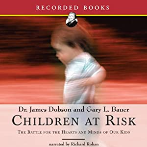 Children at Risk: The Battle for the Hearts and Minds of Our Kids | [James Dobson]