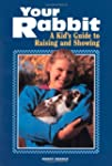 Your Rabbit: A Kid's Guide to Raising...