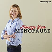 Manage Your Menopause: Cope with the Change of Life with Subliminal Messages  by Subliminal Guru Narrated by Subliminal Guru