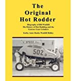 img - for { [ THE ORIGINAL HOT RODDER: BIOGRAPHY OF BILL WADDILL HIS HISTORY OF HOT RODDING AND THE GENESEE GEAR GRINDERS ] } Ridley, Kathy Anne Hanks Waddill ( AUTHOR ) Oct-20-2011 Paperback book / textbook / text book
