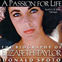 A Passion for Life: The Biography of Elizabeth Taylor (       UNABRIDGED) by Donald Spoto Narrated by C. M. Hébert