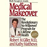 Medical Makeover: The Revolutionary No-Willpower Program for Lifetime Health | Robert M. Giller, MD,Kathy Matthews