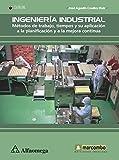 INGENIERÍA INDUSTRIAL - Métodos de trabajo, tiempos y su aplicación a la planificación y a la mejora continua (Spanish Edition)