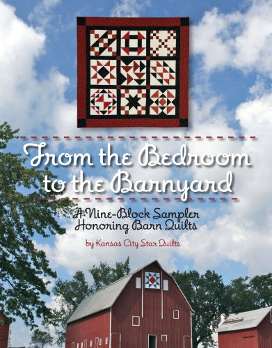 From the Bedroom to the Barnyard: A 9-Block Sampler Honoring Barn Quilts