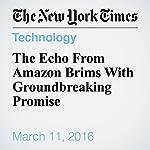 The Echo From Amazon Brims With Groundbreaking Promise   Farhad Manjoo