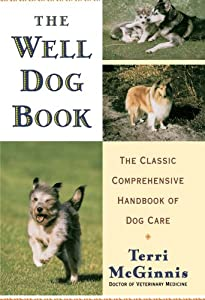 The Well Dog Book The Classic Comprehensive Handbook Of Dog Care from Random House