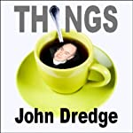 Things: John Dredge (Part 2) (Unabridged) | John Dredge