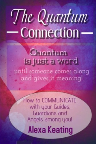 The Quantum Connection: A Practical Guide to Living In 4D Energy