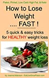 How to Lose Weight ..... FAST ! (Paleo, Primal, Low Carb High Fat & Keto Book 1)