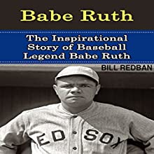 Babe Ruth: The Inspirational Story of Baseball Legend Babe Ruth (       UNABRIDGED) by Bill Redban Narrated by Michael Pauley