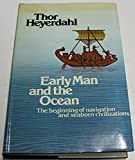 Early Man and the Ocean: The Beginning of Navigation and Seaborn Civilizations (0045720223) by Heyerdahl, Thor