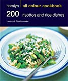 200 Risottos & Rice Dishes: Hamlyn All Colour Cookbook