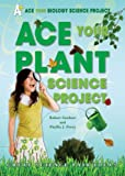 img - for Ace Your Plant Science Project: Great Science Fair Ideas (Ace Your Biology Science Project) book / textbook / text book