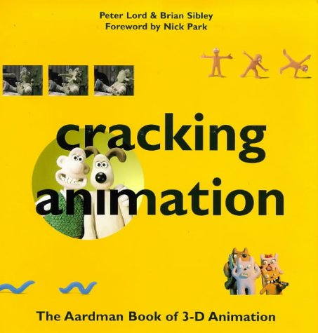 Cracking Animation the Aardman Book of 3-d Animation /Anglais