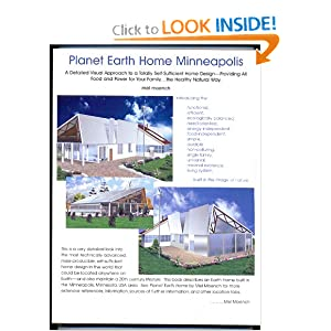 Planet Earth Home Minneapolis: A Detailed Visual Approach to a Totally Self-Sufficient Home Design--Providing All Food and Power for Your Family...the Healthy Natural Way