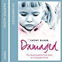 Damaged: The Heartbreaking True Story of a Forgotten Child (       UNABRIDGED) by Cathy Glass Narrated by Denica Fairman