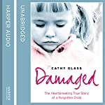 Damaged: The Heartbreaking True Story of a Forgotten Child | Cathy Glass