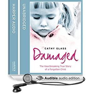 Damaged: The Heartbreaking True Story of a Forgotten Child (Unabridged)