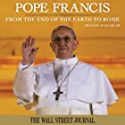 Pope Francis: From the End of the Earth to Rome (       UNABRIDGED) by  The Staff of The Wall Street Journal Narrated by Alan Sklar