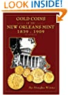 Gold Coins of the New Orleans Mint: 1839-1909