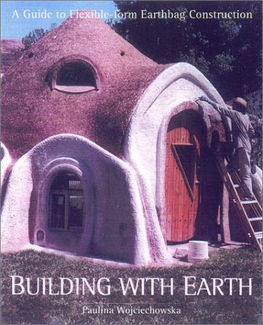 Building With Earth A Guide Flexible Form Earthbag Construction