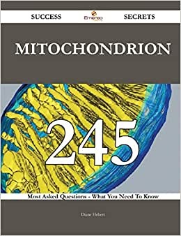 Mitochondrion 245 Success Secrets: 245 Most Asked Questions On Mitochondrion - What You Need To Know