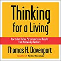 Thinking for a Living: How to Get Better Performances And Results from Knowledge Workers (       UNABRIDGED) by Thomas H. Davenport Narrated by Thomas H. Davenport
