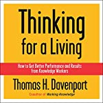 Thinking for a Living: How to Get Better Performances And Results from Knowledge Workers | Thomas H. Davenport