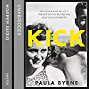 Kick: The True Story of Kick Kennedy, JFK's Forgotten Sister and the Heir to Chatsworth Hörbuch von Paula Byrne Gesprochen von: Antonia Beamish