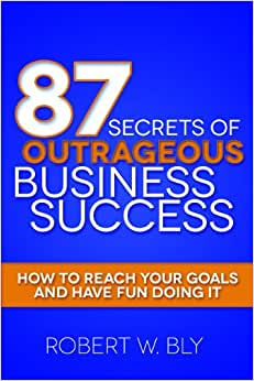 87 Secrets Of Outrageous Business Success: How To Reach Your Goals And Have Fun Doing It