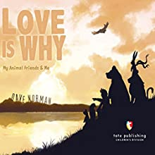 Love Is Why: My Animal Friends & Me (       UNABRIDGED) by Dave Norman Narrated by Chuck Ithor Raagas
