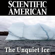 The Unquiet Ice: Scientific American (       UNABRIDGED) by Robin E. Bell, Scientific American Narrated by Mark Moran