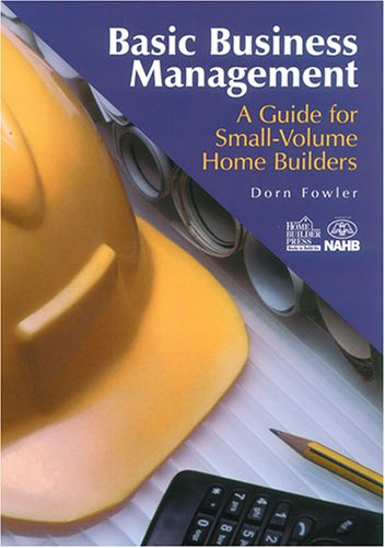 Basic Business Management: A Guide for Small Volume Home Builders