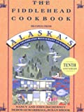 img - for The Fiddlehead Cookbook: Recipes from Alaska's Most Celebrated Restaurant and Bakery book / textbook / text book