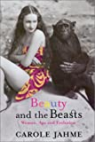 Beauty and the Beasts: Woman, Ape and Evolution (1569472955) by Carole Jahme