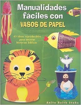Manualidades Faciles Con Vasos de Papel (Spanish Edition) (Spanish