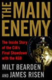 The Main Enemy: The Inside Story of the CIA's Final Showdown with the KGB (0679463097) by Bearden, Milton