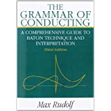 The Grammar of Conducting: A Comprehensive Guide to Baton Technique and Interpretation ~ Max Rudolf
