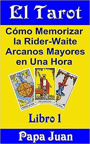 El Tarot: Cómo memorizar la Rider-Waite Arcanos Mayores en una hora