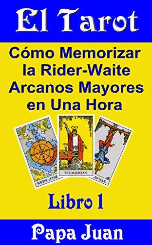 el-tarot-como-memorizar-la-rider-waite-arcanos-mayores-en-una-hora-n-1-spanish-edition