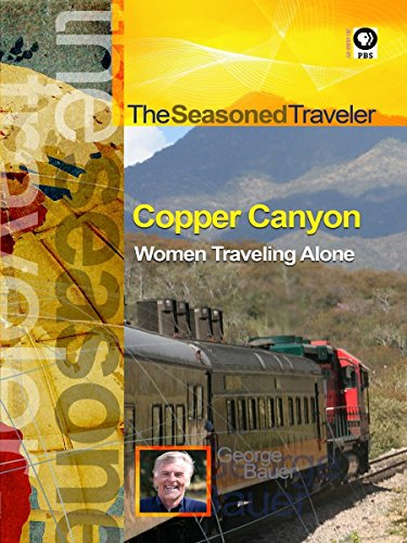 The Seasoned Traveler Copper Canyon/Women Traveling Alone on Amazon Prime Video UK