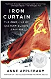 9781400095933: Iron Curtain: The Crushing of Eastern Europe, 1944-1956