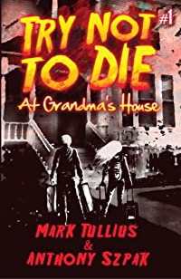 Try Not To Die: At Grandma's House by Mark Tullius ebook deal
