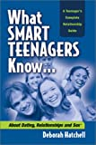 What Smart Teenagers Know...About Dating, Relationships & Sex