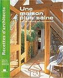 Image of Recettes d'architecte - Une maison plus saine : Pour ses habitants et l'environnement