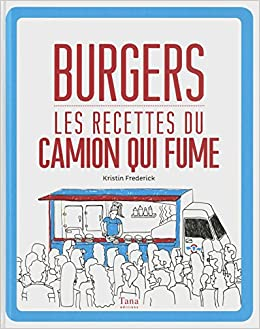 Burgers, les recettes du camion qui fume: 9782845677906: Amazon.com