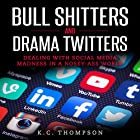 Bull Sh---Ers and Drama Twitters: Dealing with Social Media Madness in a Nosey-A-- World Hörbuch von K.C. Thompson Gesprochen von: Jim D Johnston