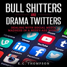Bull Sh---Ers and Drama Twitters: Dealing with Social Media Madness in a Nosey-A-- World Audiobook by K.C. Thompson Narrated by Jim D Johnston